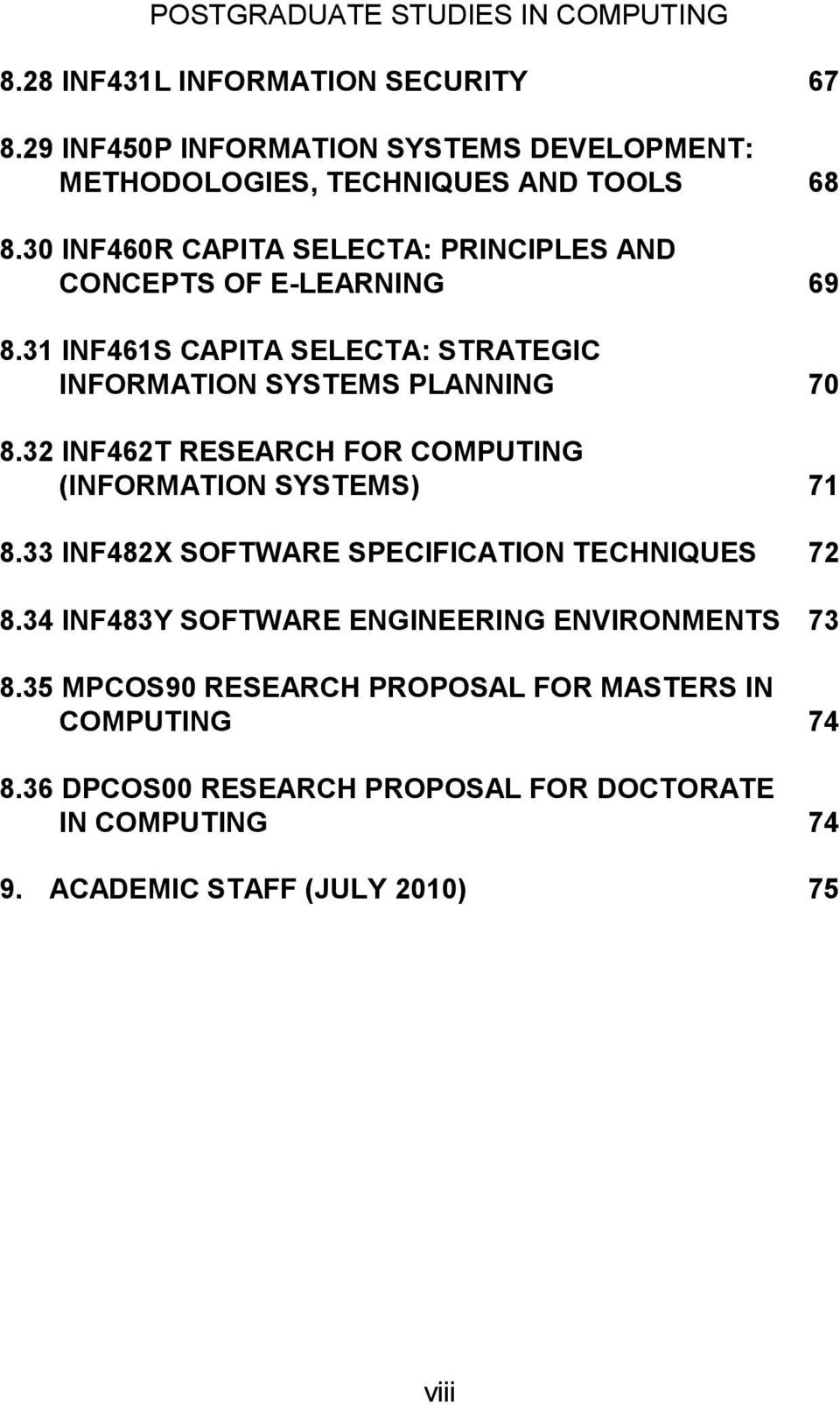 32 INF462T RESEARCH FOR COMPUTING (INFORMATION SYSTEMS) 71 8.33 INF482X SOFTWARE SPECIFICATION TECHNIQUES 72 8.