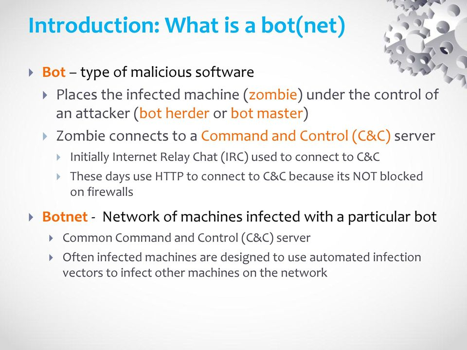 These days use HTTP to connect to C&C because its NOT blocked on firewalls Botnet - Network of machines infected with a particular bot