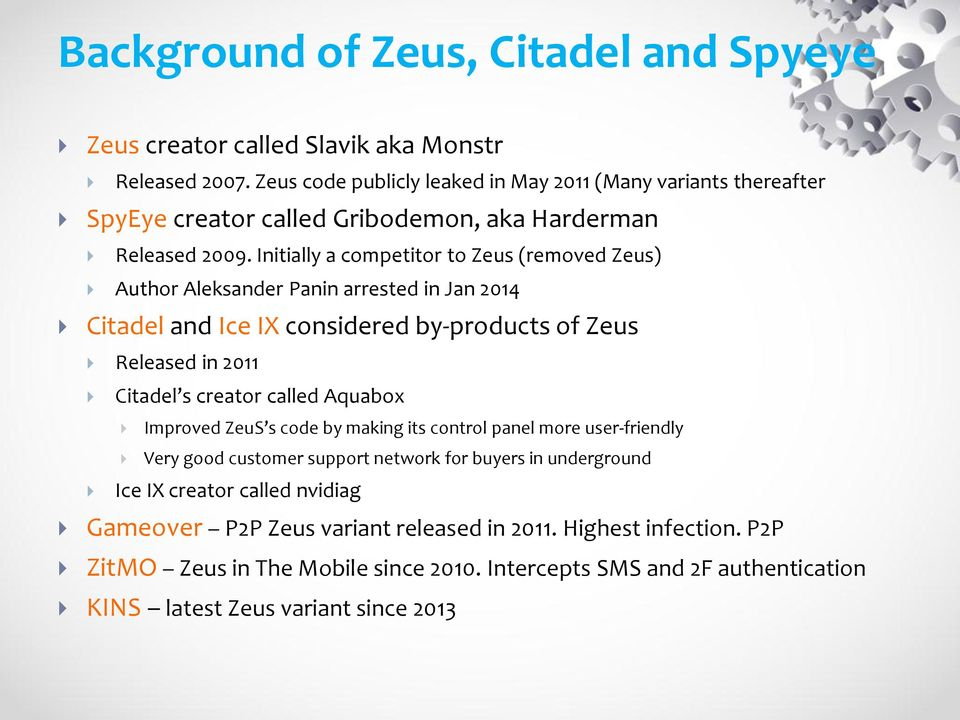Initially a competitor to Zeus (removed Zeus) Author Aleksander Panin arrested in Jan 2014 Citadel and Ice IX considered by-products of Zeus Released in 2011 Citadel s creator called