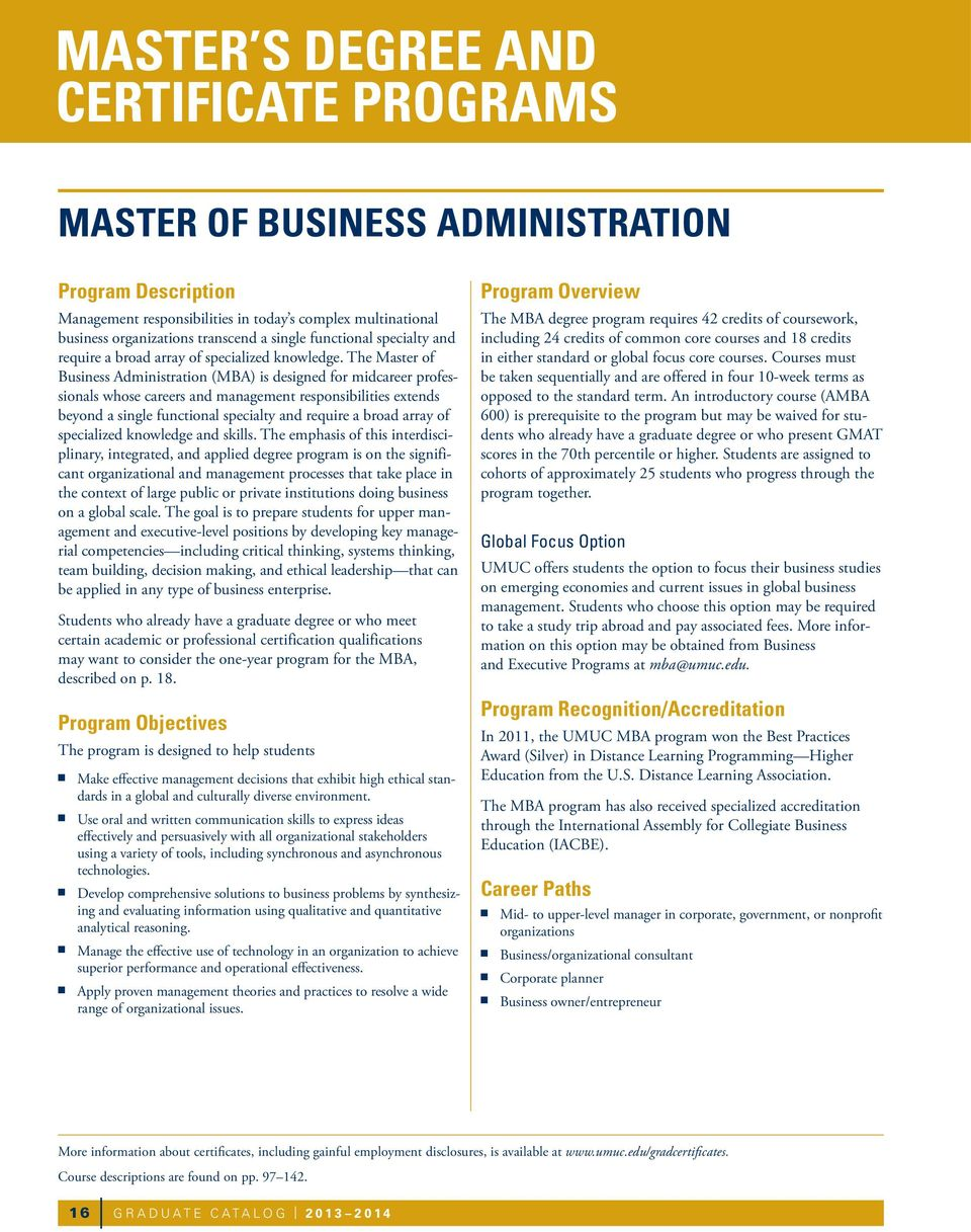 The Master of Business Administration (MBA) is designed for midcareer professionals whose careers and management responsibilities extends beyond a single functional specialty and require a broad