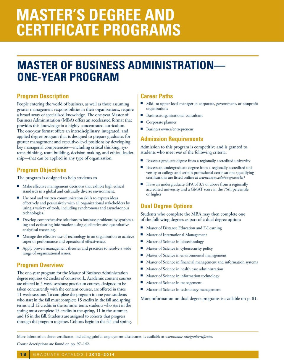 The one-year Master of Business Administration (MBA) offers an accelerated format that provides this knowledge in a highly concentrated curriculum.