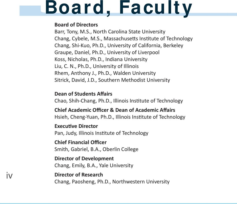 D., Illinois Institute of Technology Chief Academic Officer & Dean of Academic Affairs Hsieh, Cheng-Yuan, Ph.D., Illinois Institute of Technology Executive Director Pan, Judy, Illinois Institute of Technology Chief Financial Officer Smith, Gabriel, B.