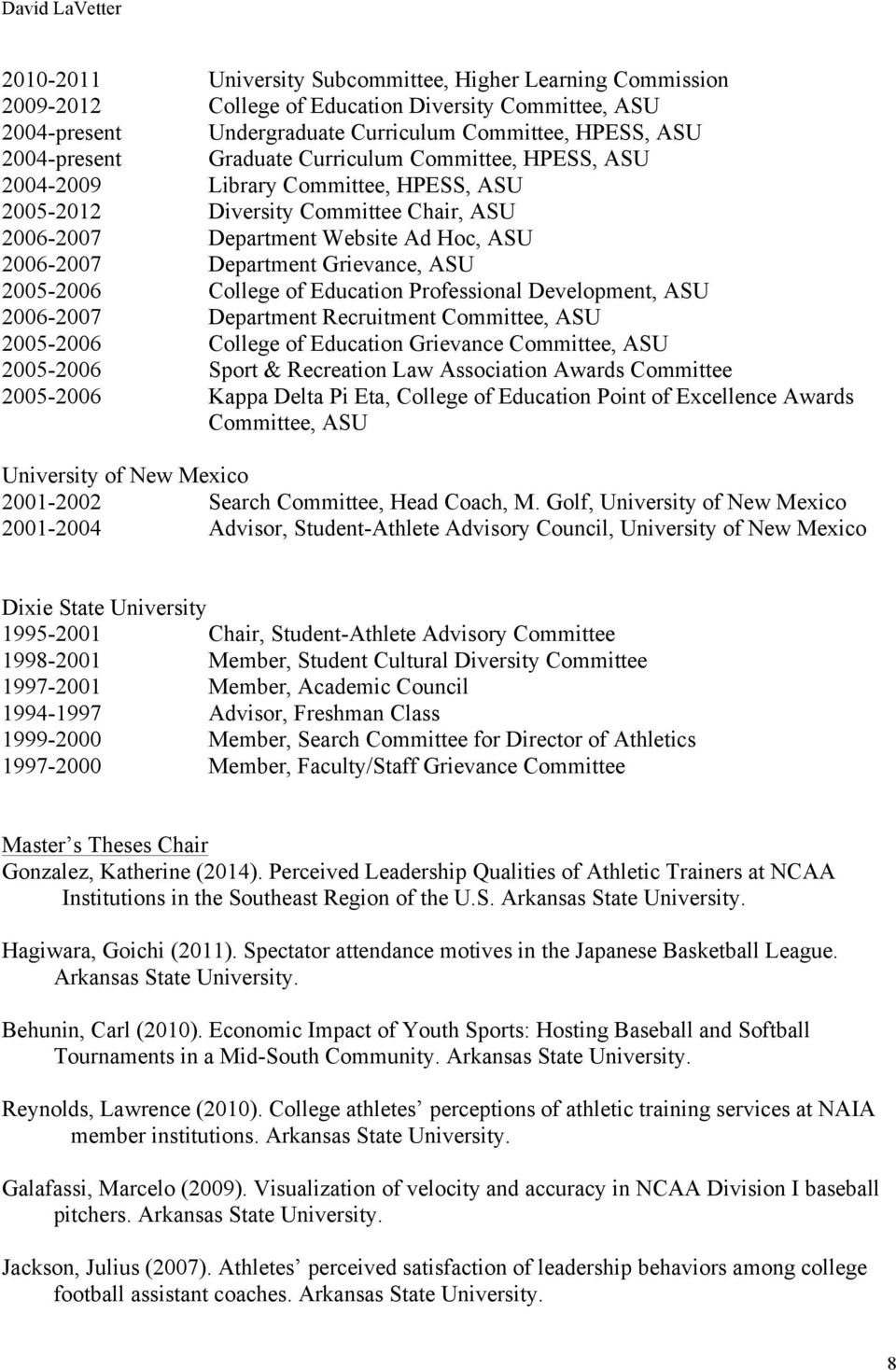 2005-2006 College of Education Professional Development, ASU 2006-2007 Department Recruitment Committee, ASU 2005-2006 College of Education Grievance Committee, ASU 2005-2006 Sport & Recreation Law