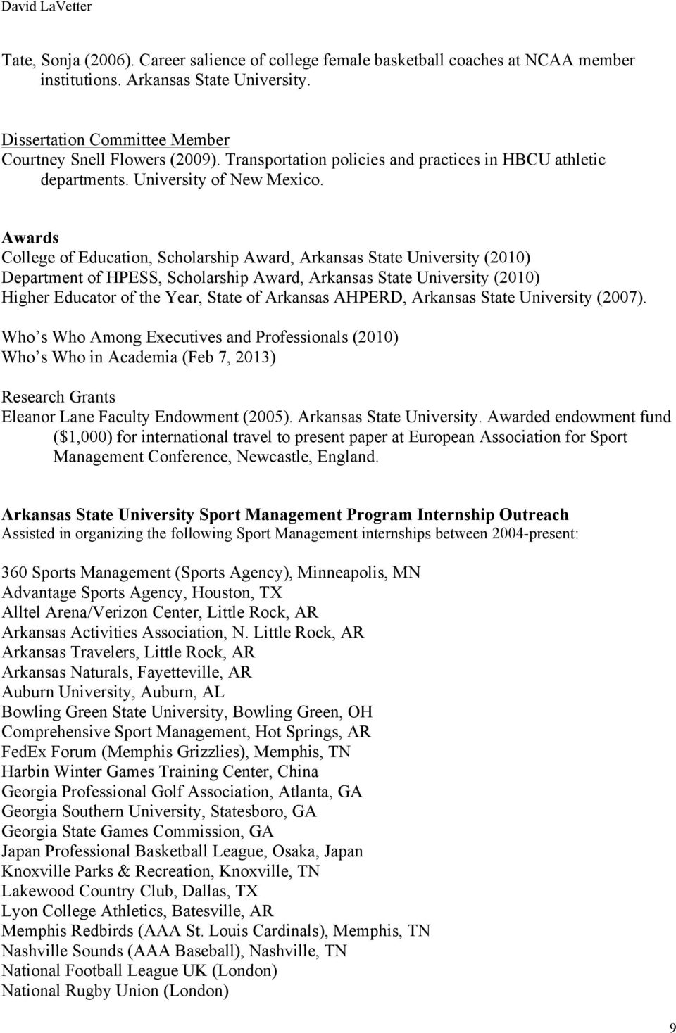 Awards College of Education, Scholarship Award, Arkansas State University (2010) Department of HPESS, Scholarship Award, Arkansas State University (2010) Higher Educator of the Year, State of