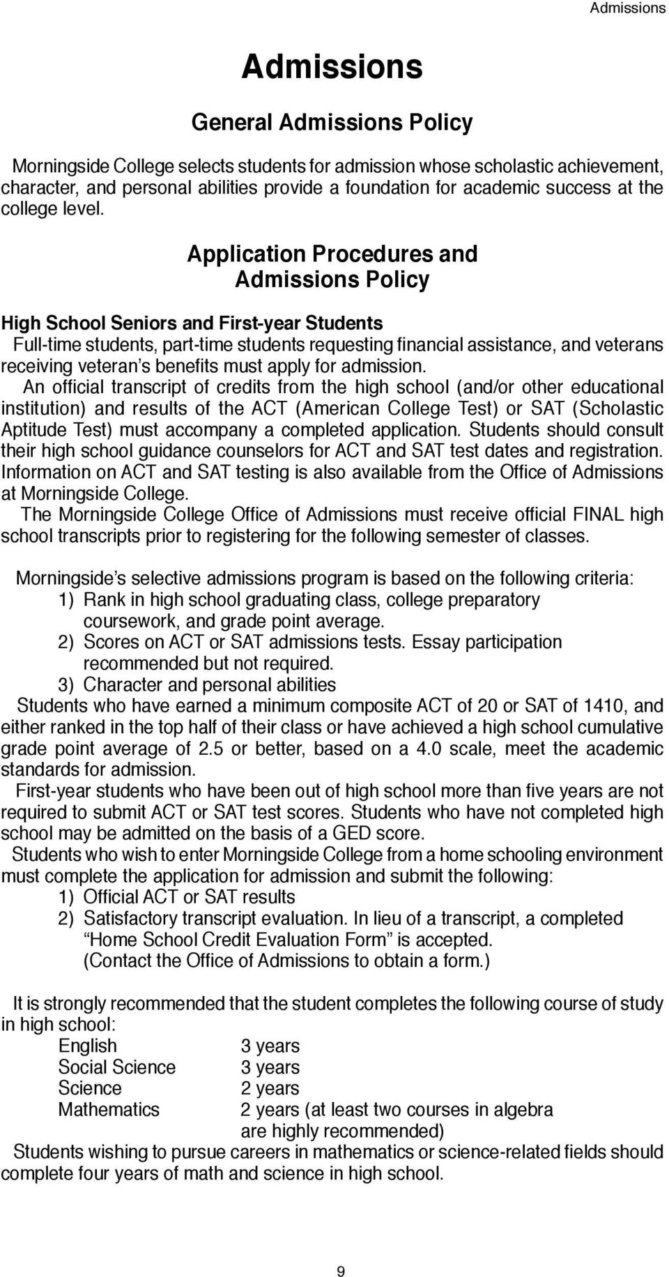 Application Procedures and Admissions Policy High School Seniors and First-year Students Full time students, part-time students requesting financial assistance, and veterans receiving veteran s