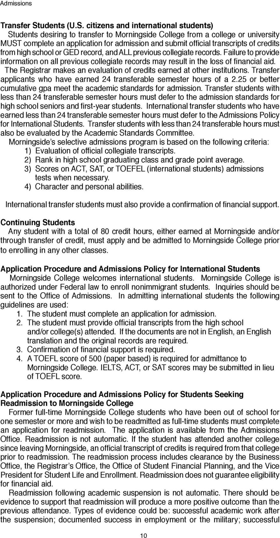 citizens and international students) Students desiring to transfer to Morningside College from a college or university must complete an application for admission and submit official transcripts of