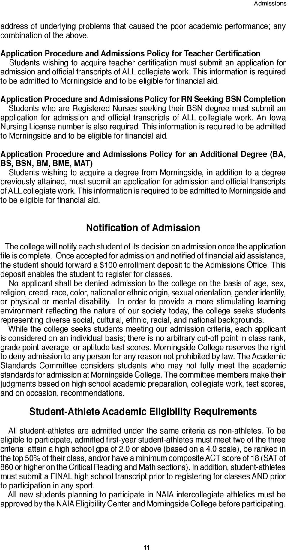 collegiate work. This information is required to be admitted to Morningside and to be eligible for financial aid.