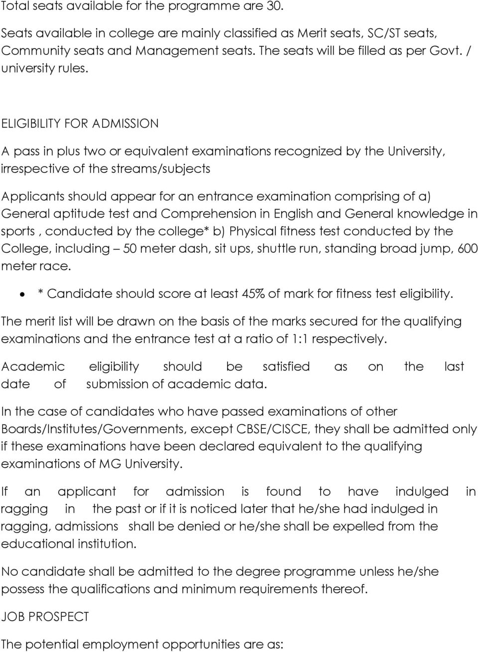 ELIGIBILITY FOR ADMISSION A pass in plus two or equivalent examinations recognized by the University, irrespective of the streams/subjects Applicants should appear for an entrance examination