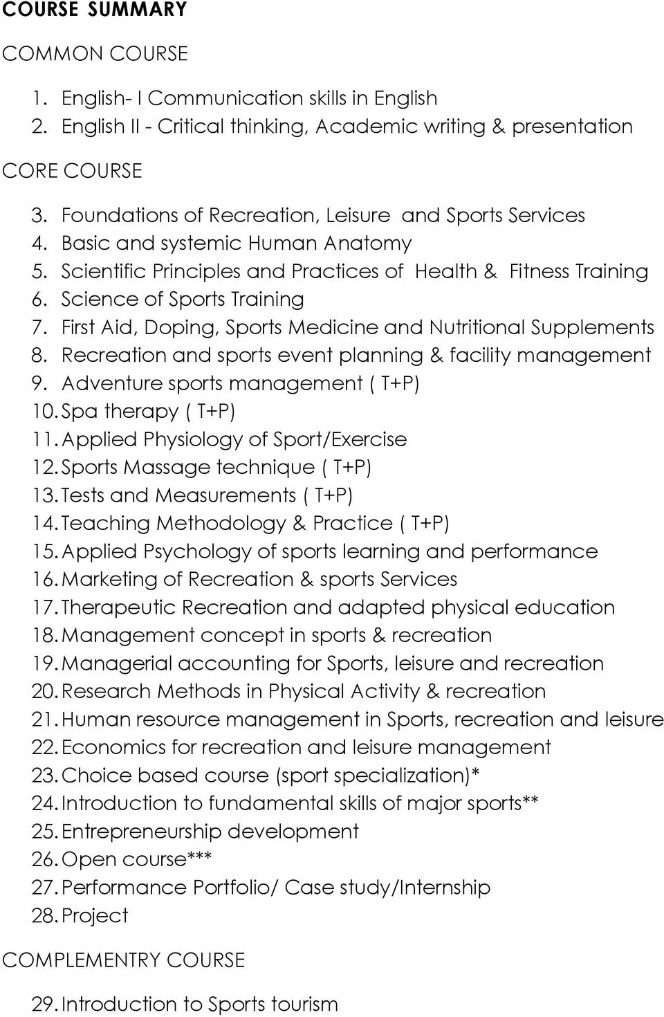 First Aid, Doping, Sports Medicine and Nutritional Supplements 8. Recreation and sports event planning & facility management 9. Adventure sports management ( T+P) 10. Spa therapy ( T+P) 11.