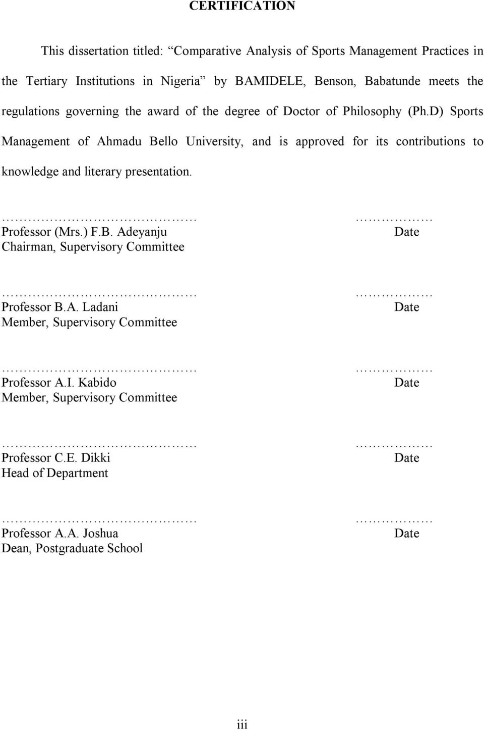 D) Sports Management of Ahmadu Bello University, and is approved for its contributions to knowledge and literary presentation. Professor (Mrs.) F.B. Adeyanju Chairman, Supervisory Committee Date Professor B.