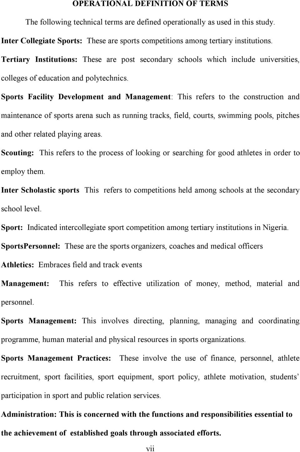 Sports Facility Development and Management: This refers to the construction and maintenance of sports arena such as running tracks, field, courts, swimming pools, pitches and other related playing