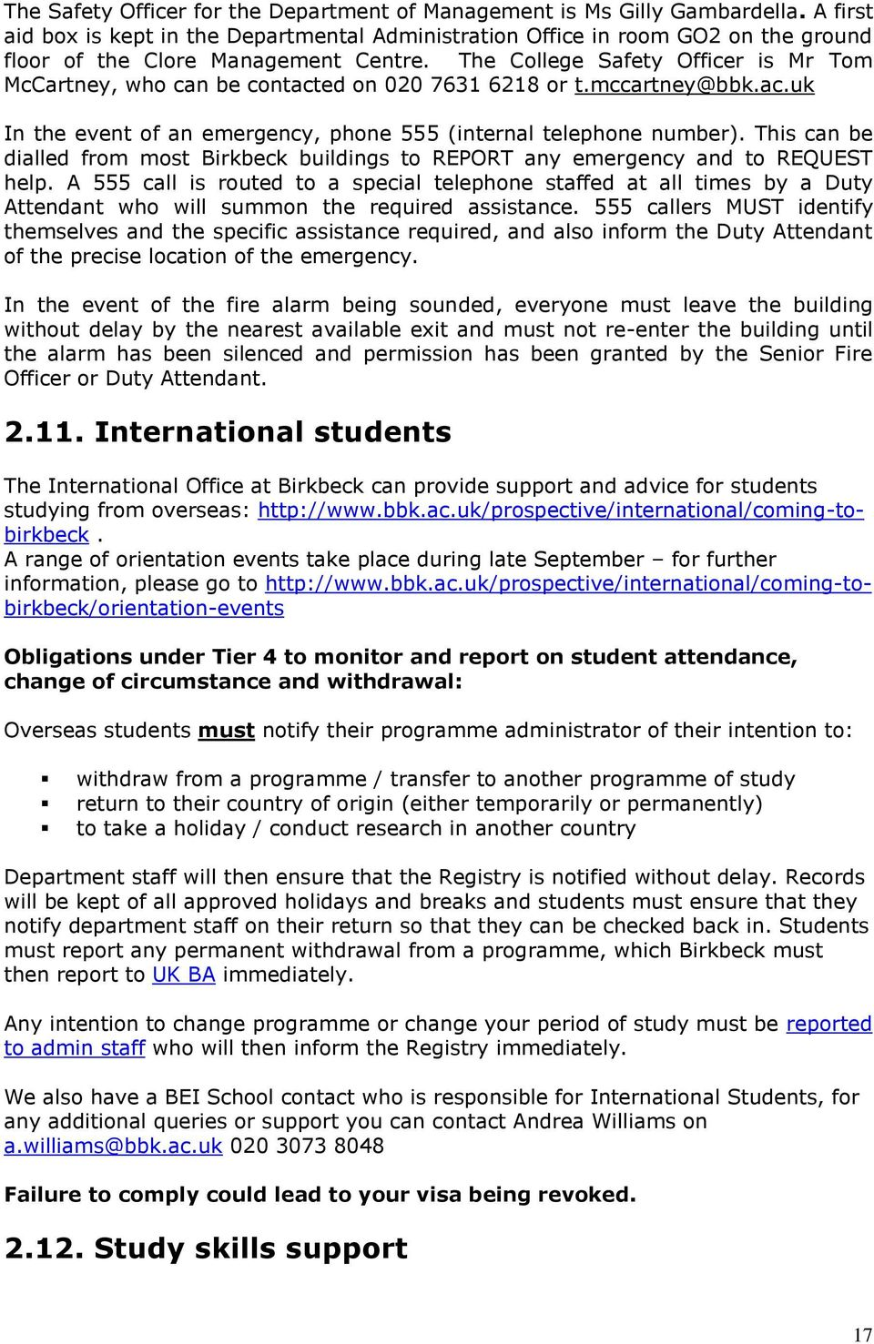 This can be dialled from most Birkbeck buildings to REPORT any emergency and to REQUEST help.