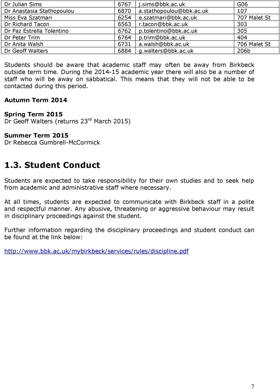 During the 2014-15 academic year there will also be a number of staff who will be away on sabbatical. This means that they will not be able to be contacted during this period.