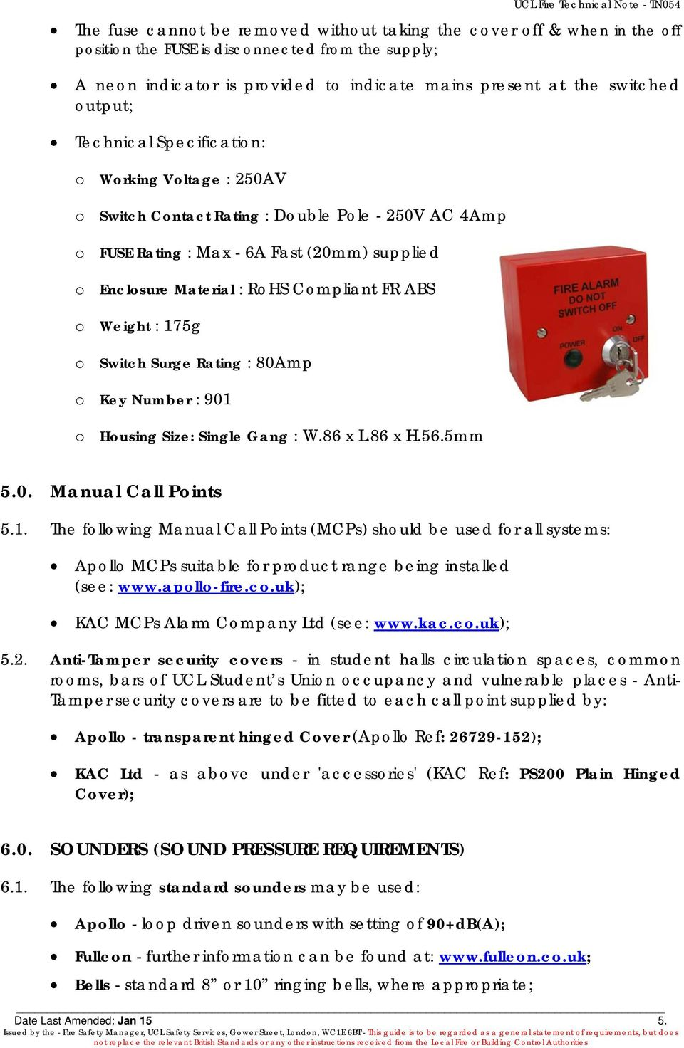 Material : RoHS Compliant FR ABS o Weight : 175g o Switch Surge Rating : 80Amp o Key Number : 901 o Housing Size: Single Gang : W.86 x L.86 x H.56.5mm 5.0. Manual Call Points 5.1. The following Manual Call Points (MCPs) should be used for all systems: Apollo MCPs suitable for product range being installed (see: www.