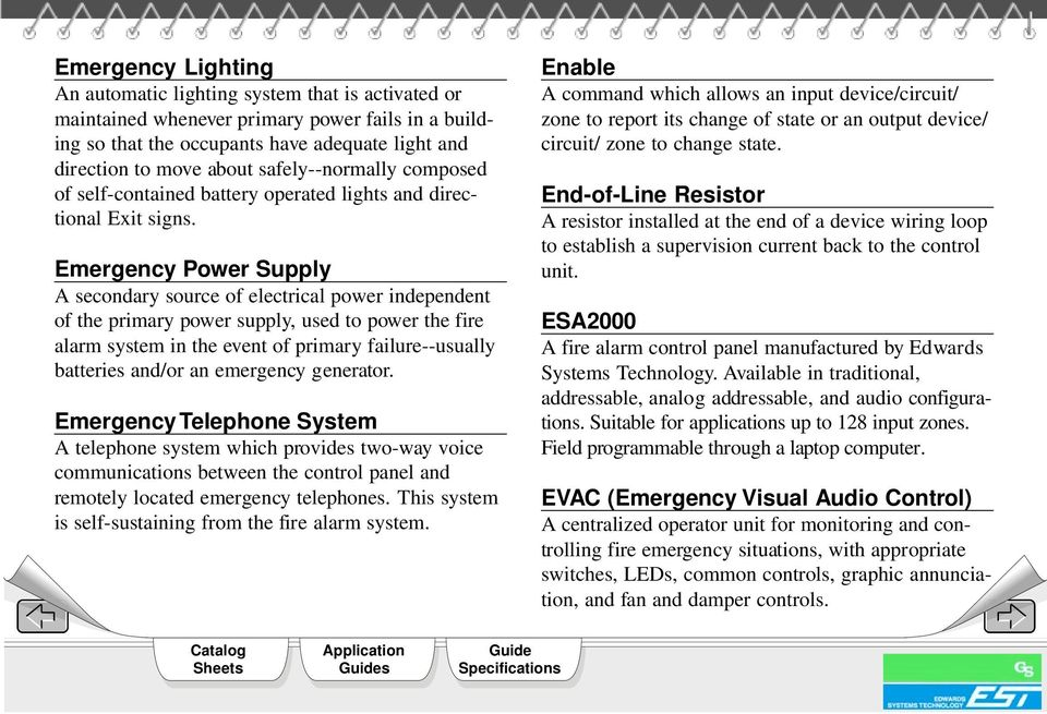 Emergency Power Supply A secondary source of electrical power independent of the primary power supply, used to power the fire alarm system in the event of primary failure--usually batteries and/or an