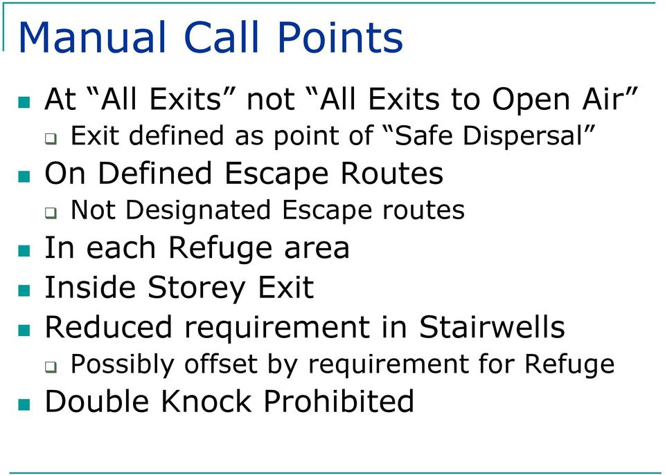 Escape routes In each Refuge area Inside Storey Exit Reduced requirement