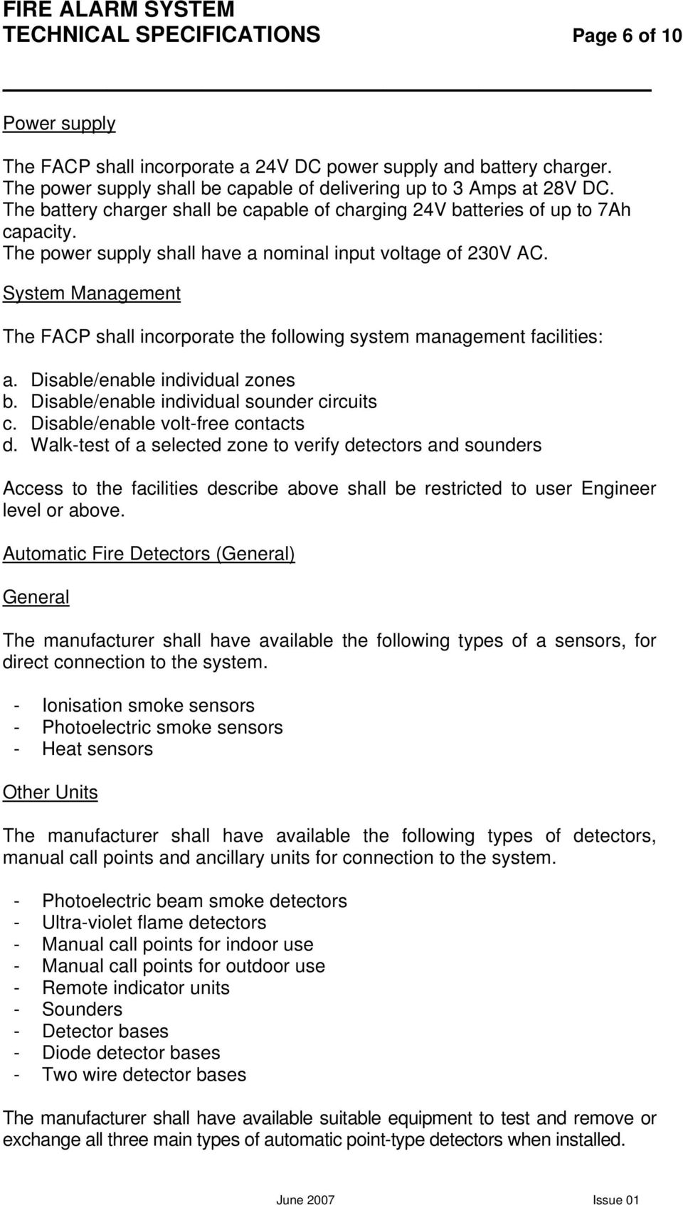 System Management The FACP shall incorporate the following system management facilities: a. Disable/enable individual zones b. Disable/enable individual sounder circuits c.