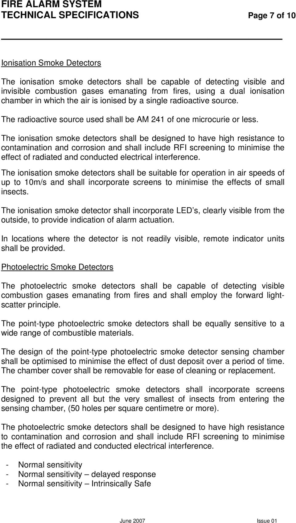 The ionisation smoke detectors shall be designed to have high resistance to contamination and corrosion and shall include RFI screening to minimise the effect of radiated and conducted electrical