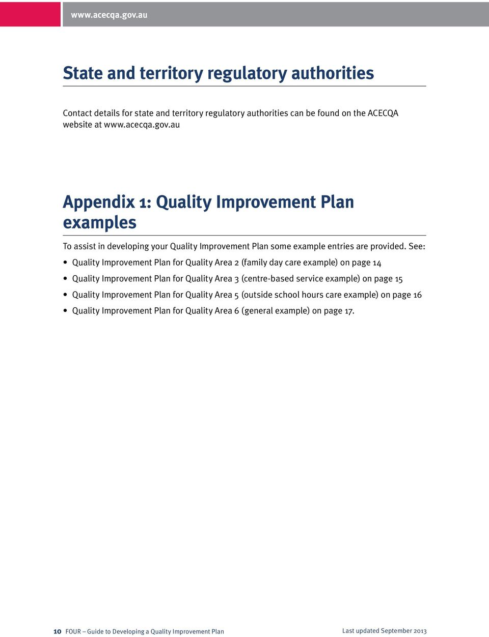 See: Quality Improvement Plan for Quality Area 2 (family day care example) on page 14 Quality Improvement Plan for Quality Area 3 (centre-based service example) on page 15