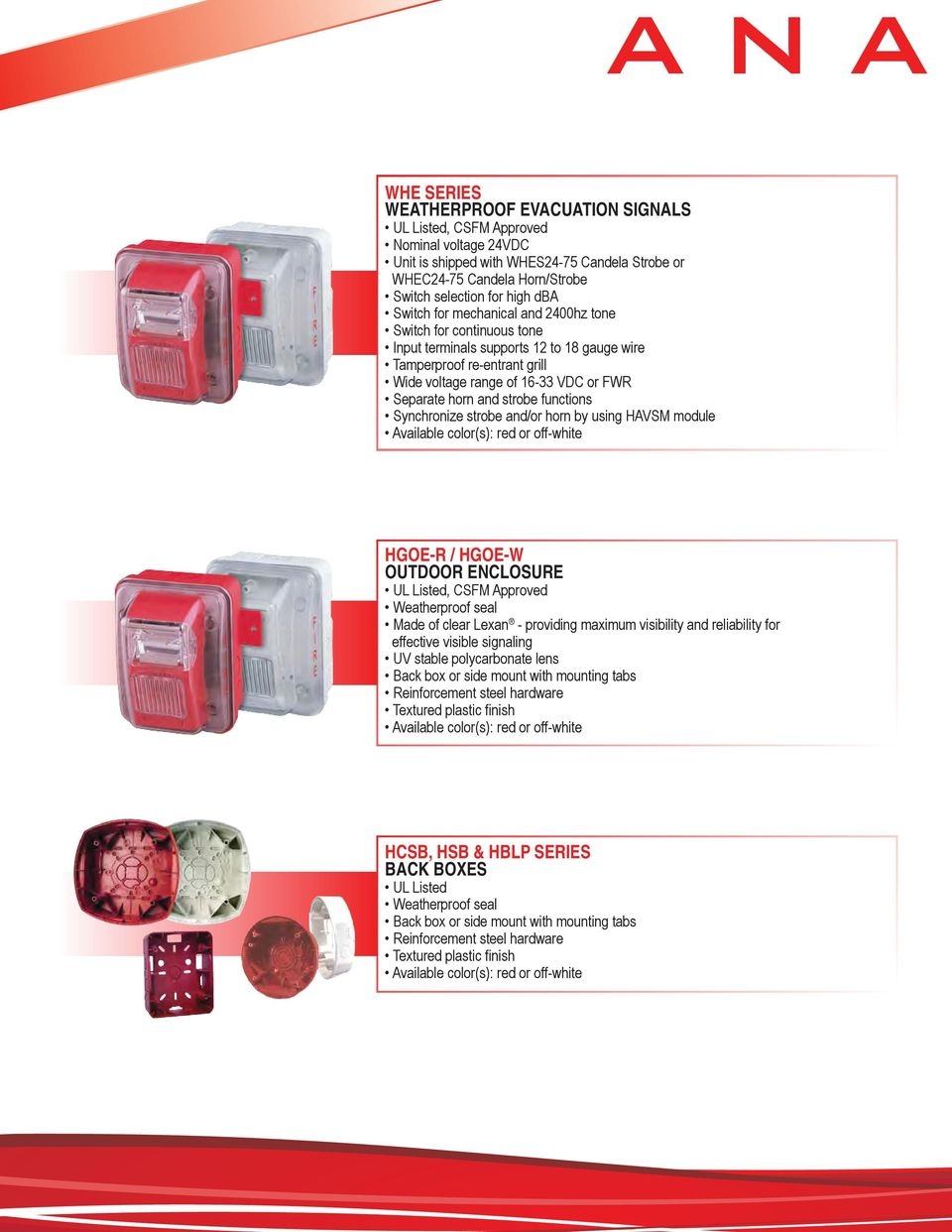 Synchronize strobe and/or horn by using HAVSM module Available color(s): red or off-white HGOE-R / HGOE-W OUTDOOR ENCLOSURE Weatherproof seal Made of clear Lexan - providing maximum visibility and