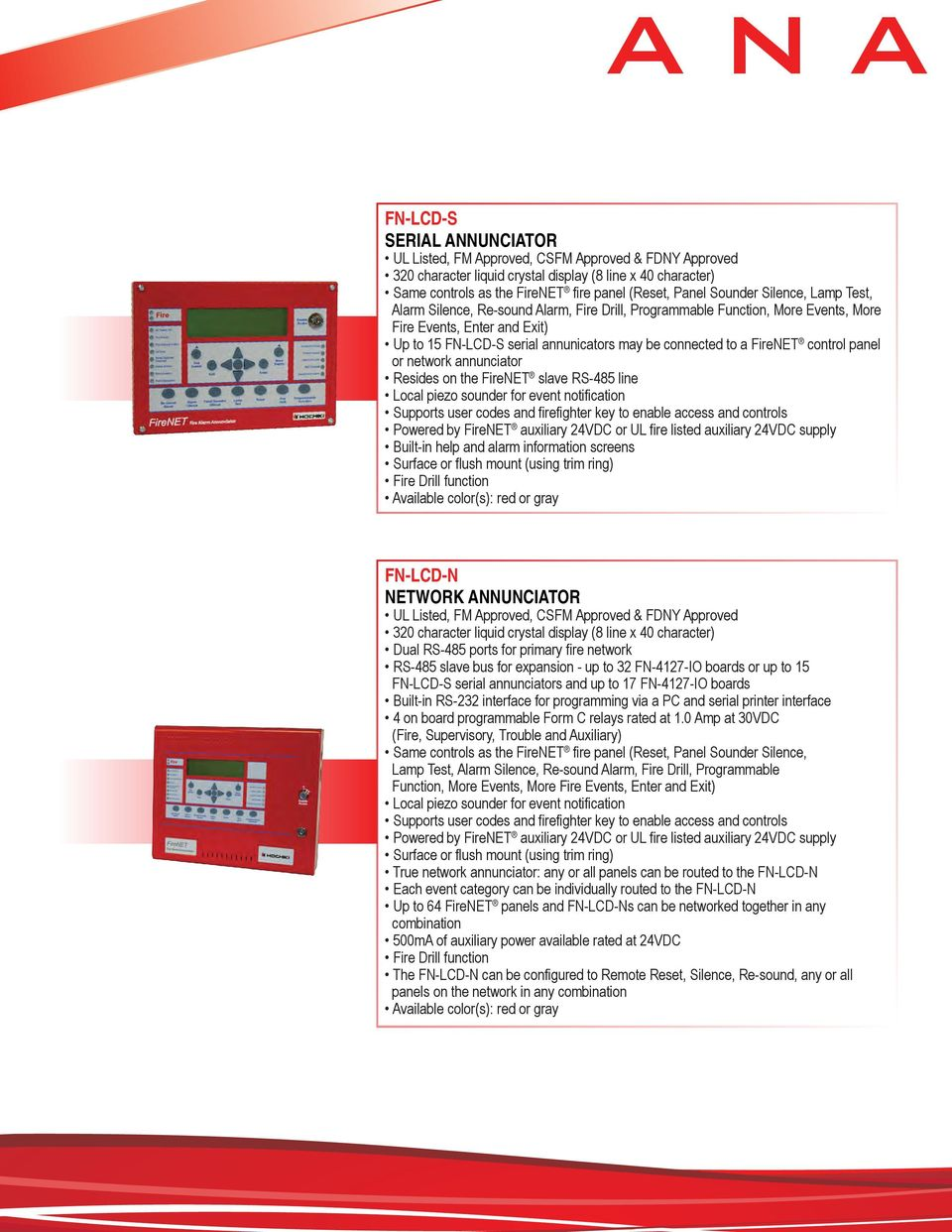 annunciator Resides on the FireNET slave RS-485 line Local piezo sounder for event notification Supports user codes and firefighter key to enable access and controls Powered by FireNET auxiliary