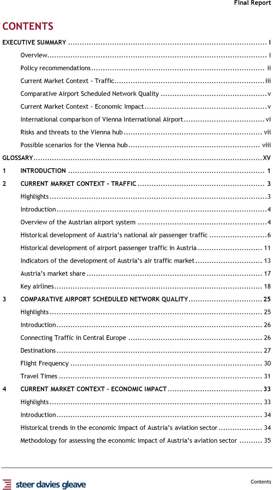 .. 1 2 CURRENT MARKET CONTEXT - TRAFFC... 3 Highlights... 3 ntroduction... 4 Overview of the Austrian airport system... 4 Historical development of Austria s national air passenger traffic.
