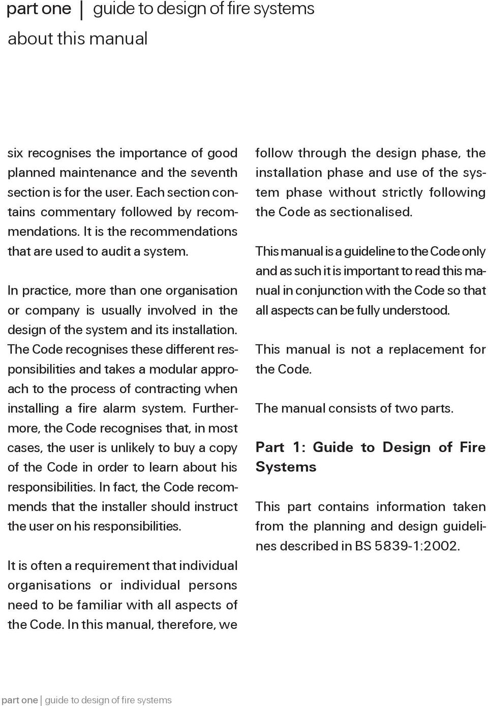 The Code recognises these different responsibilities and takes a modular approach to the process of contracting when installing a fire alarm system.