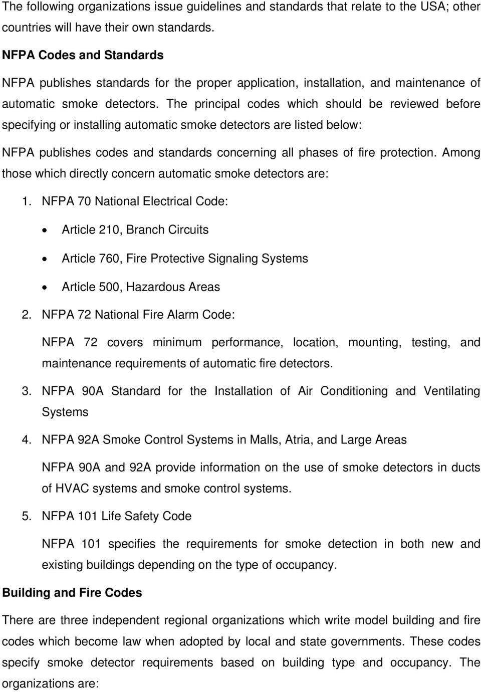The principal codes which should be reviewed before specifying or installing automatic smoke detectors are listed below: NFPA publishes codes and standards concerning all phases of fire protection.
