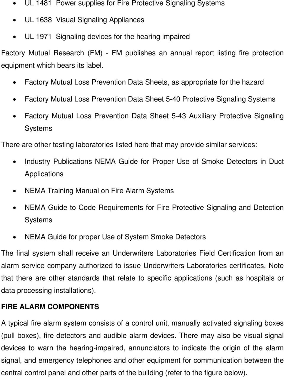 Factory Mutual Loss Prevention Data Sheets, as appropriate for the hazard Factory Mutual Loss Prevention Data Sheet 5-40 Protective Signaling Systems Factory Mutual Loss Prevention Data Sheet 5-43