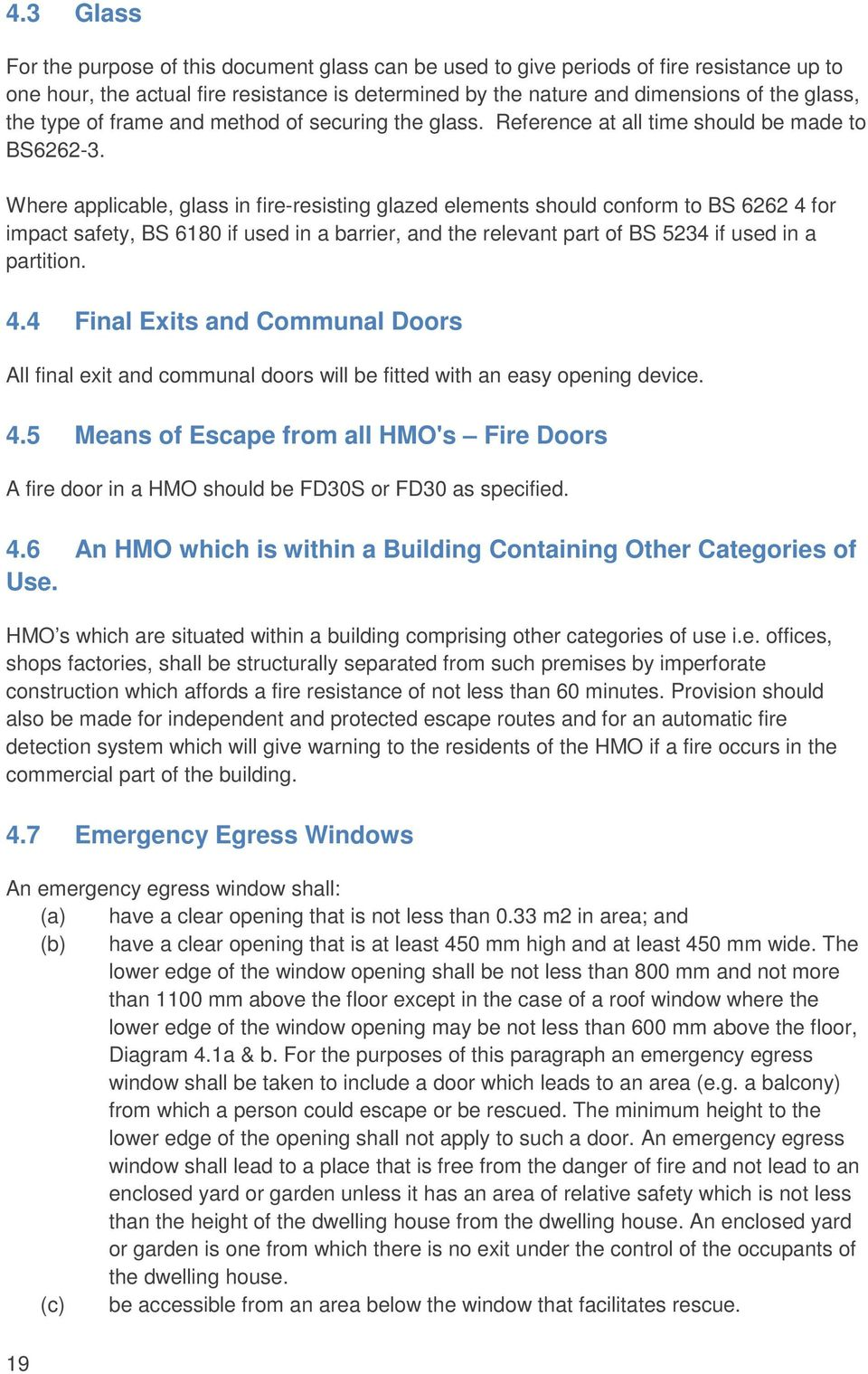 Where applicable, glass in fire-resisting glazed elements should conform to BS 6262 4 for impact safety, BS 6180 if used in a barrier, and the relevant part of BS 5234 if used in a partition. 4.4 Final Exits and Communal Doors All final exit and communal doors will be fitted with an easy opening device.