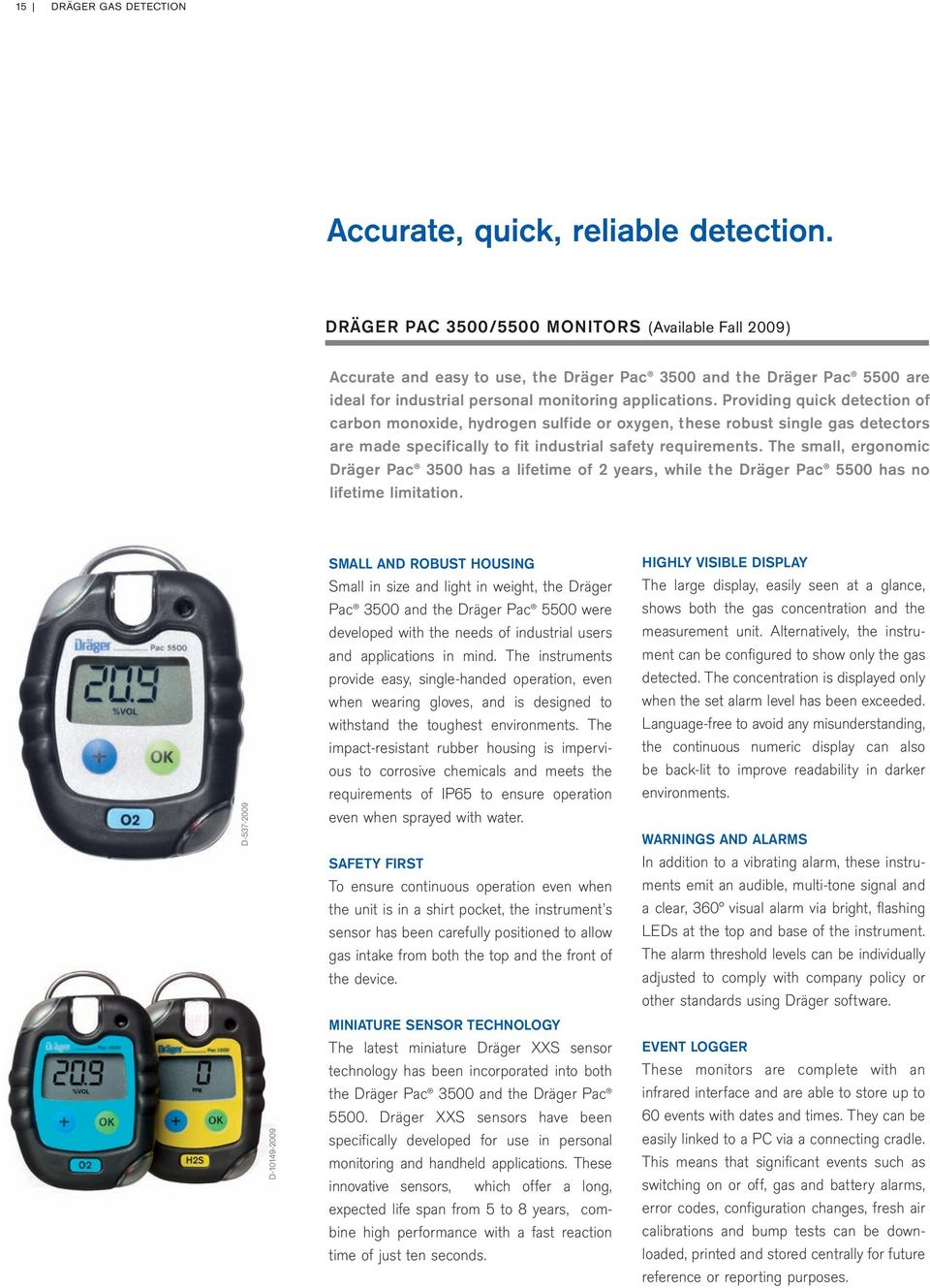 Providing quick detection of carbon monoxide, hydrogen sulfide or oxygen, these robust single gas detectors are made specifically to fit industrial safety requirements.