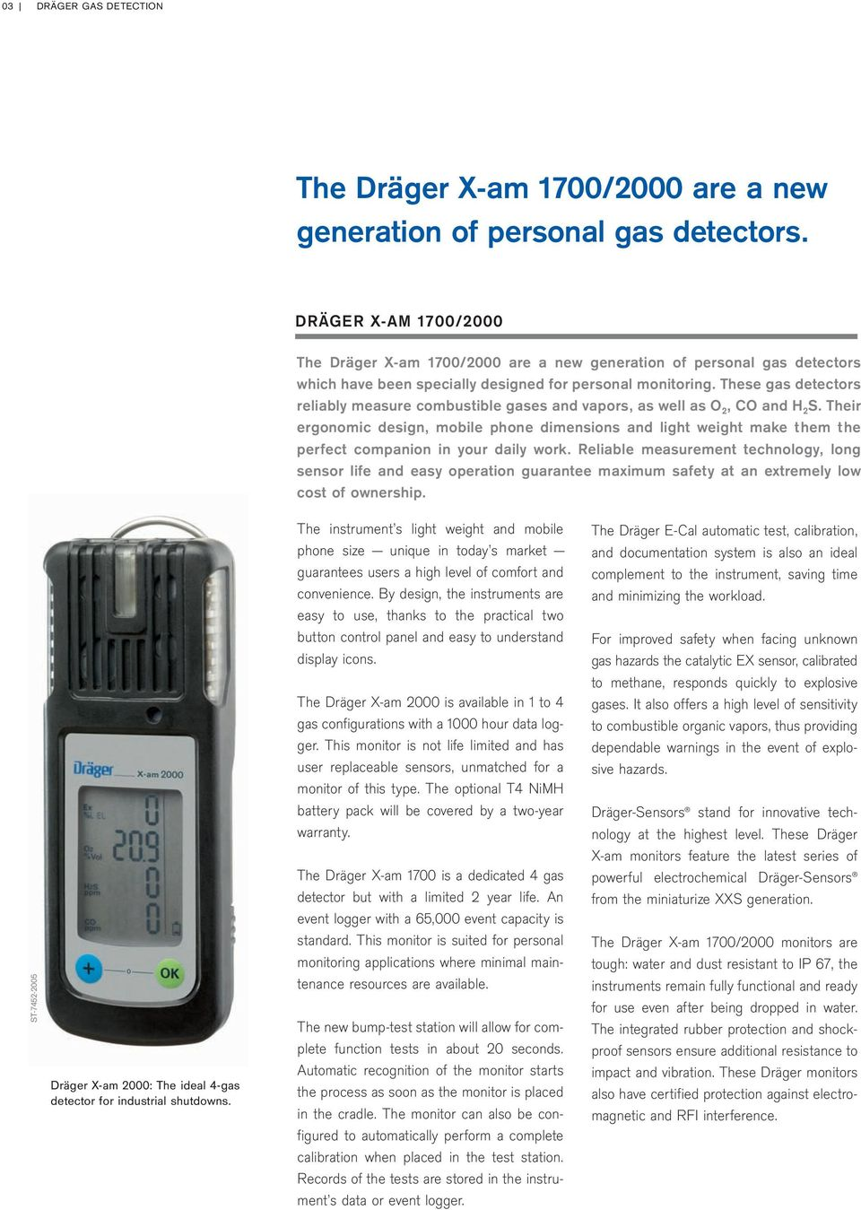 These gas detectors reliably measure combustible gases and vapors, as well as O 2, CO and H 2 S.