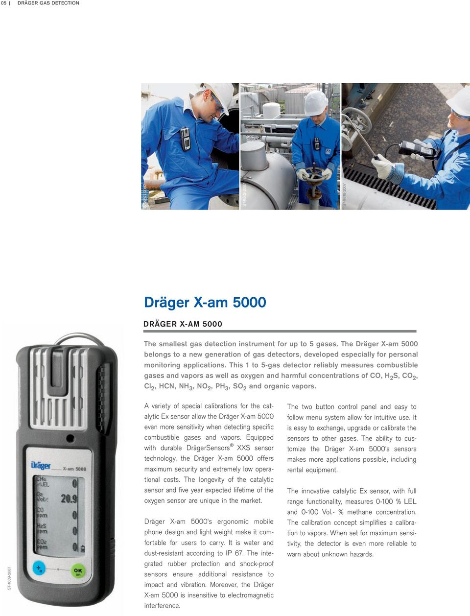 This 1 to 5-gas detector reliably measures combustible gases and vapors as well as oxygen and harmful concentrations of CO, H 2 S, CO 2, Cl 2, HCN, NH 3, NO 2, PH 3, SO 2 and organic vapors.