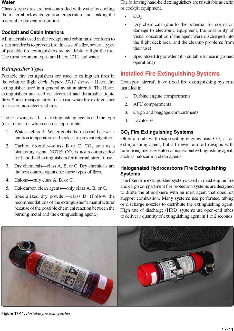 In case of a fire, several types of portable fire extinguishers are available to fight the fire. The most common types are Halon 1211 and water.