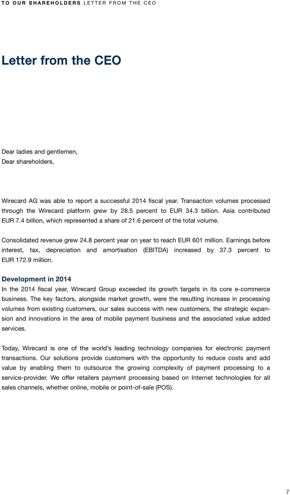 Consolidated revenue grew 24.8 percent year on year to reach EUR 601 million. Earnings before interest, tax, depreciation and amortisation (EBITDA) increased by 37.3 percent to EUR 172.9 million.