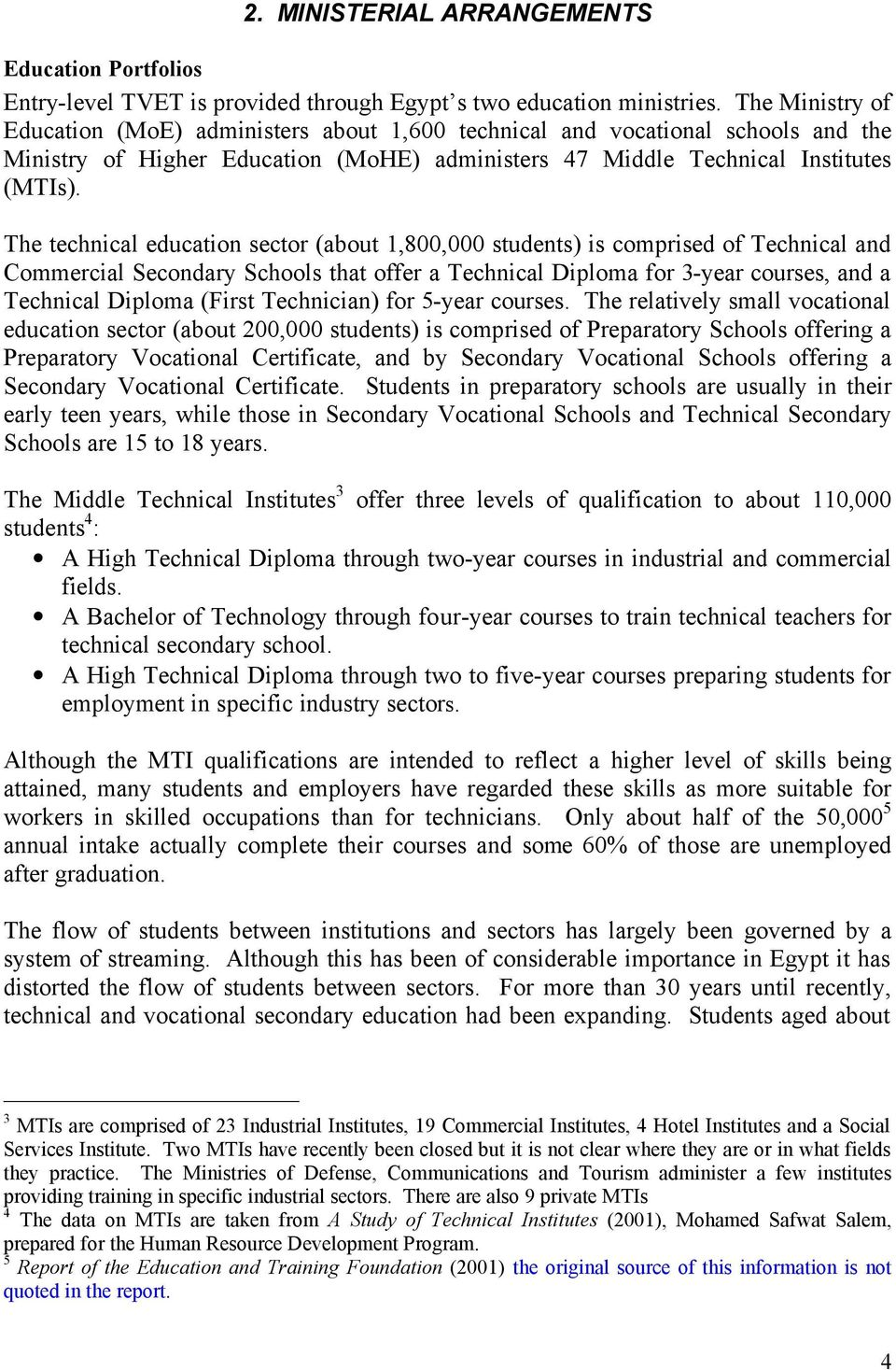 The technical education sector (about 1,800,000 students) is comprised of Technical and Commercial Secondary Schools that offer a Technical Diploma for 3-year courses, and a Technical Diploma (First