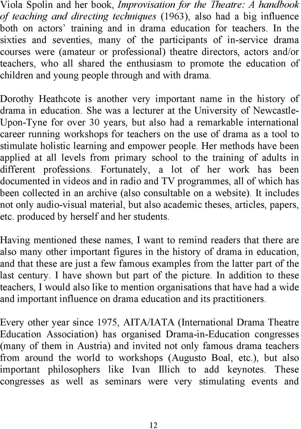 the education of children and young people through and with drama. Dorothy Heathcote is another very important name in the history of drama in education.