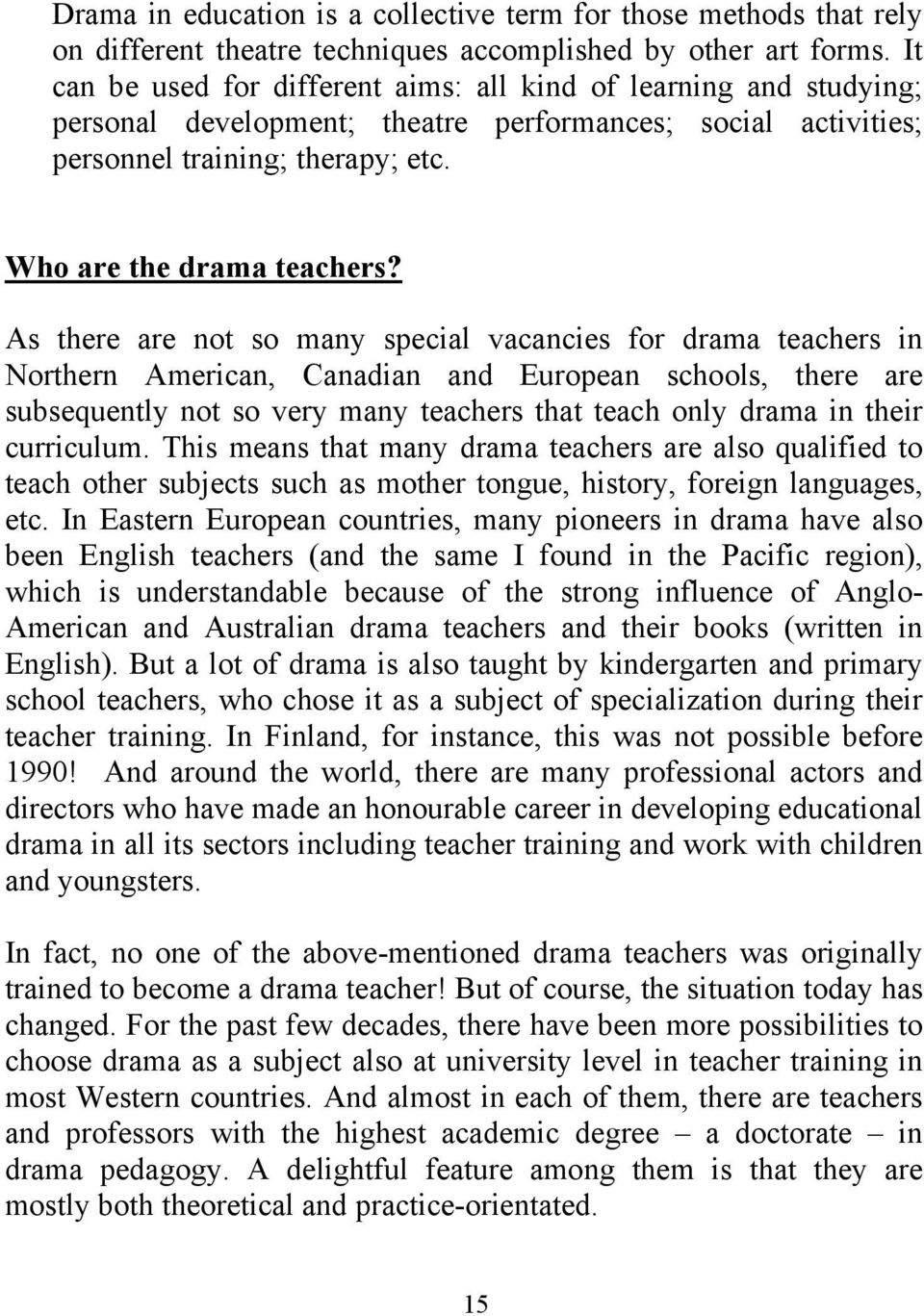 As there are not so many special vacancies for drama teachers in Northern American, Canadian and European schools, there are subsequently not so very many teachers that teach only drama in their
