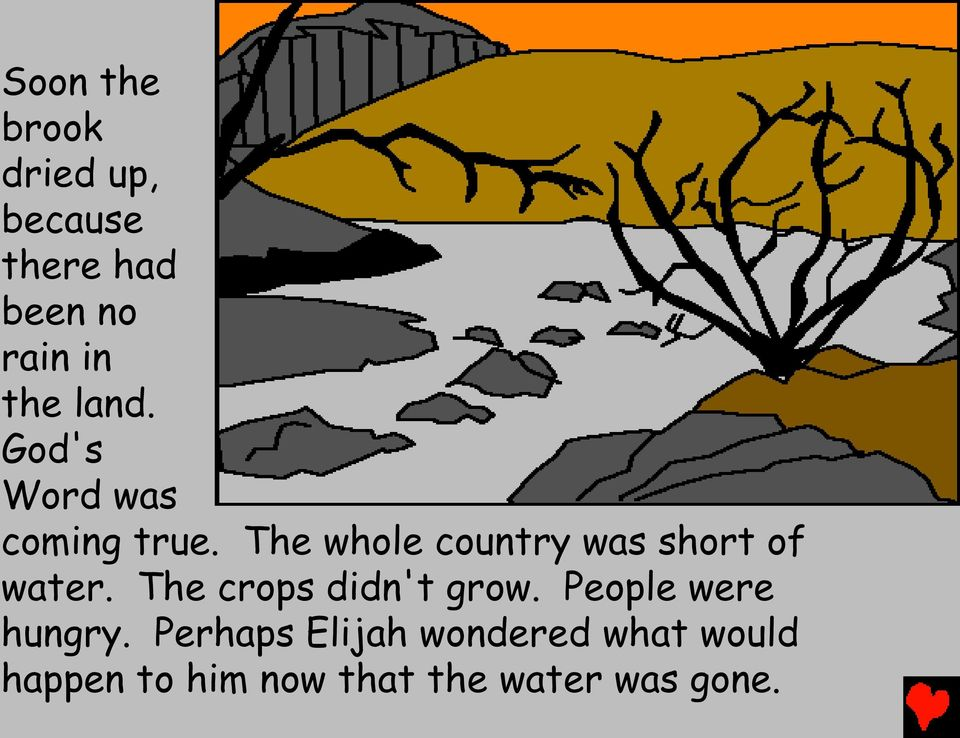 The whole country was short of water. The crops didn't grow.