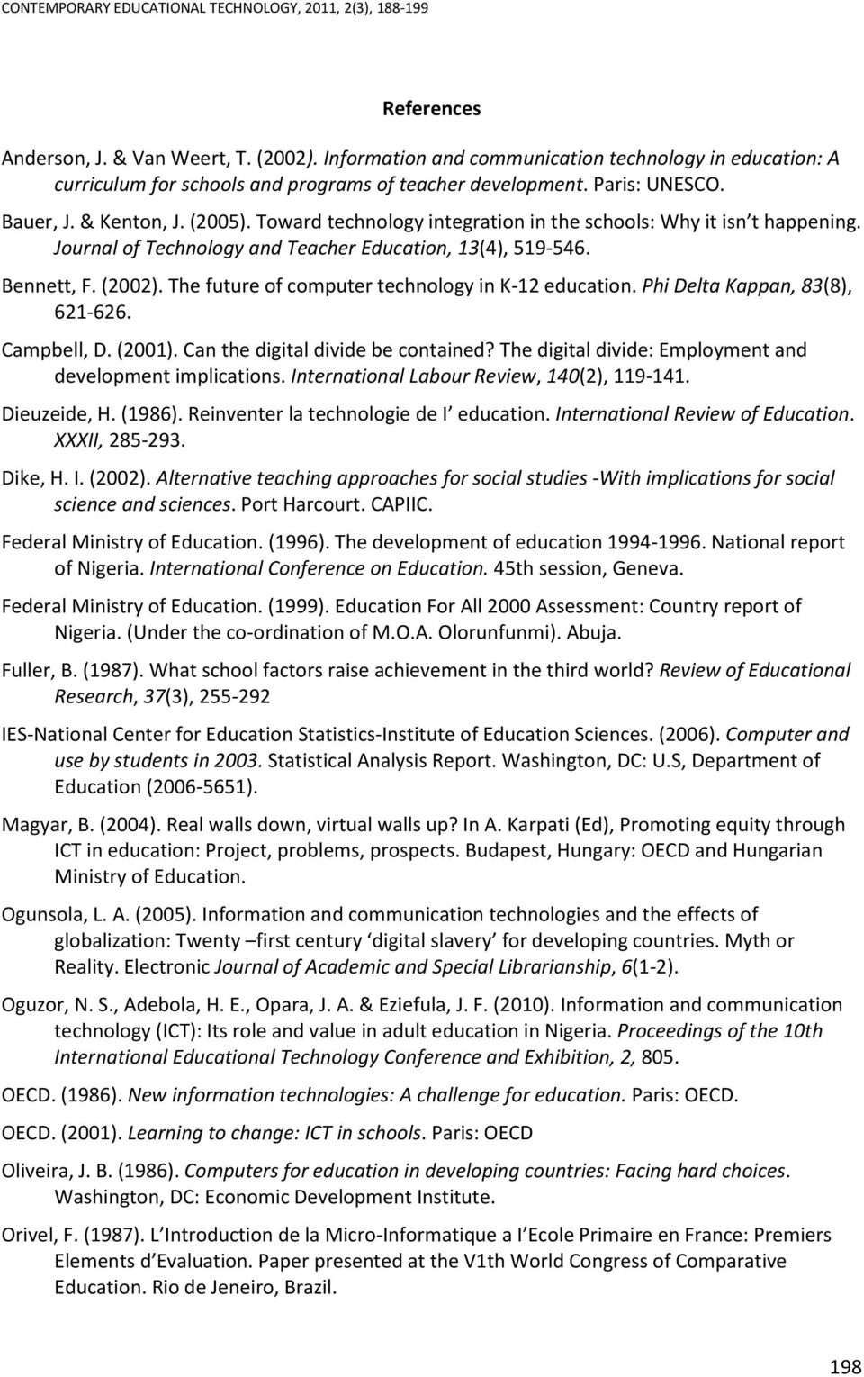 The future of computer technology in K-12 education. Phi Delta Kappan, 83(8), 621-626. Campbell, D. (2001). Can the digital divide be contained?