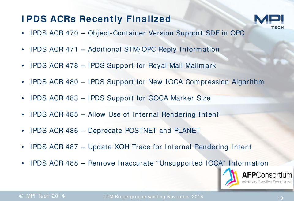 for GOCA Marker Size IPDS ACR 485 Allow Use of Internal Rendering Intent IPDS ACR 486 Deprecate POSTNET and PLANET IPDS ACR 487 Update