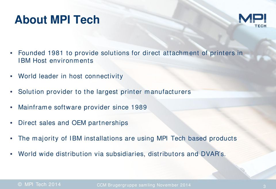 provider since 1989 Direct sales and OEM partnerships The majority of IBM installations are using MPI Tech