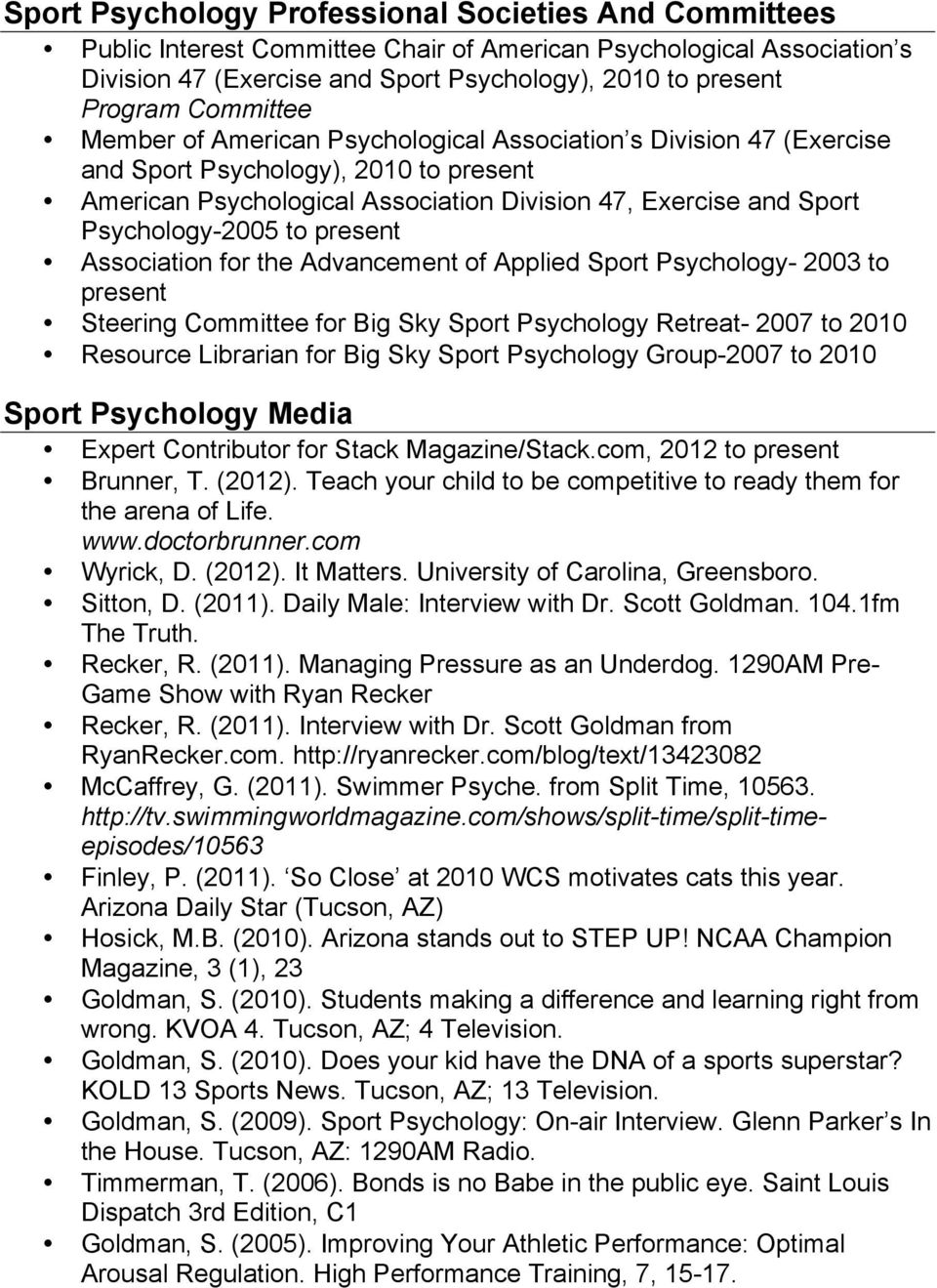 Psychology-2005 to present Association for the Advancement of Applied Sport Psychology- 2003 to present Steering Committee for Big Sky Sport Psychology Retreat- 2007 to 2010 Resource Librarian for