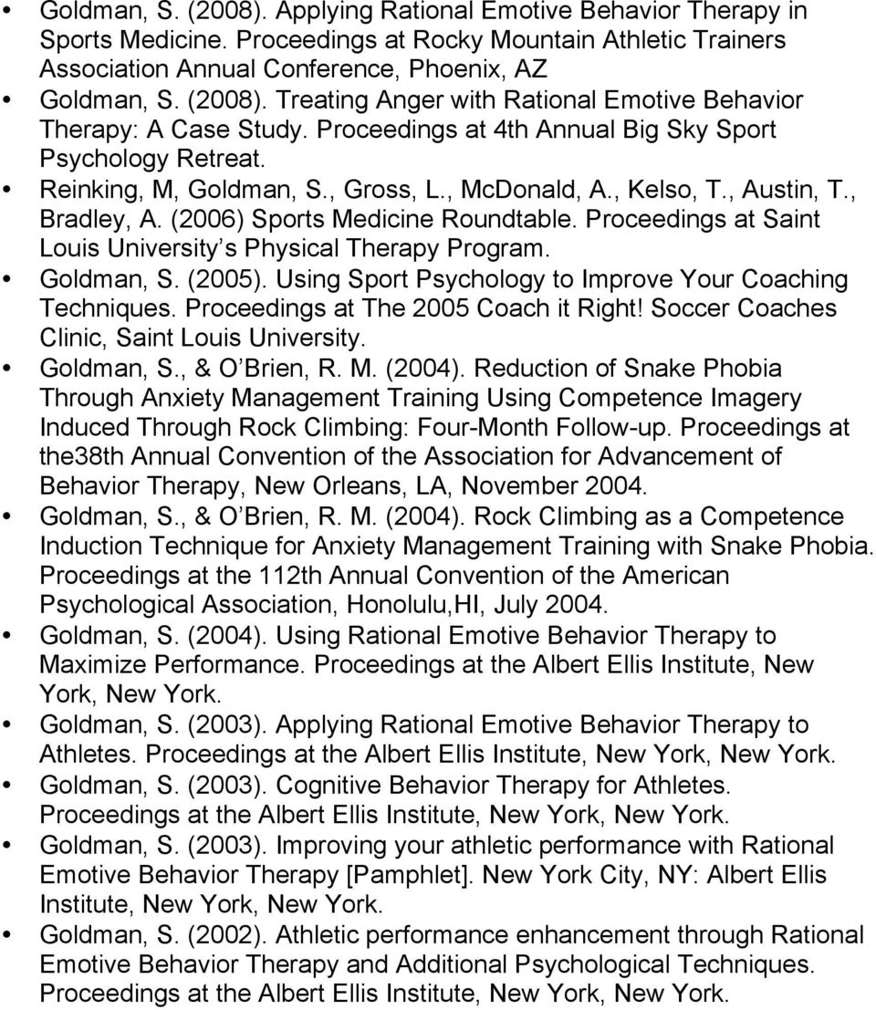 Proceedings at Saint Louis University s Physical Therapy Program. Goldman, S. (2005). Using Sport Psychology to Improve Your Coaching Techniques. Proceedings at The 2005 Coach it Right!