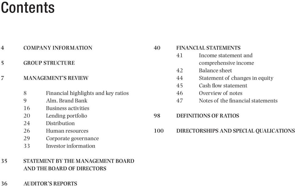 STATEMENTS 41 Income statement and comprehensive income 42 Balance sheet 44 Statement of changes in equity 45 Cash flow statement 46 Overview of notes