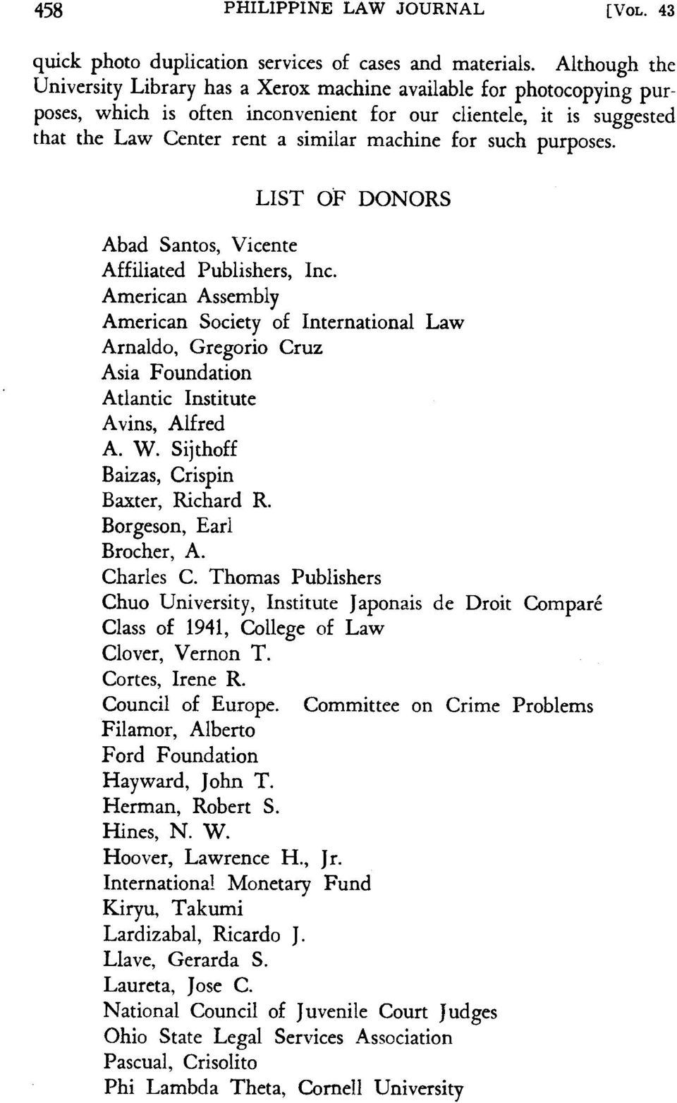 such purposes. Abad Santos, Vicente Affiliated Publishers, Inc. American Assembly American Society of International Law Arnaldo, Gregorio Cruz Asia Foundation Atlantic Institute Avins, Alfred A. W.