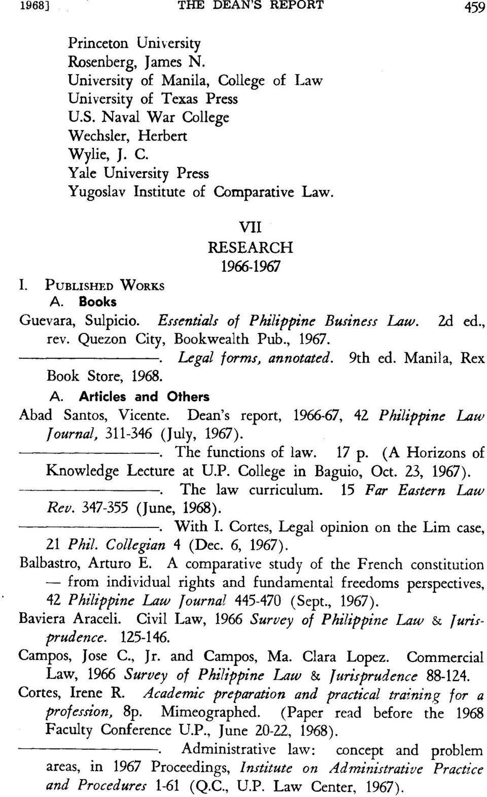 Manila, Rex Book Store, 1968. A. Articles and Others Abad Santos, Vicente. Dean's report, 1966-67, 42 Philippine Law Journal, 311-346 (July, 1967). --------. The functions of law. 17 p.