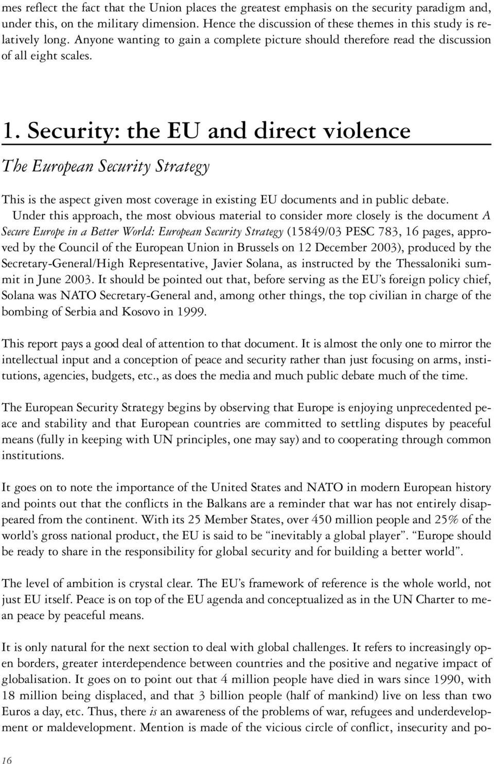 Security: the EU and direct violence The European Security Strategy This is the aspect given most coverage in existing EU documents and in public debate.