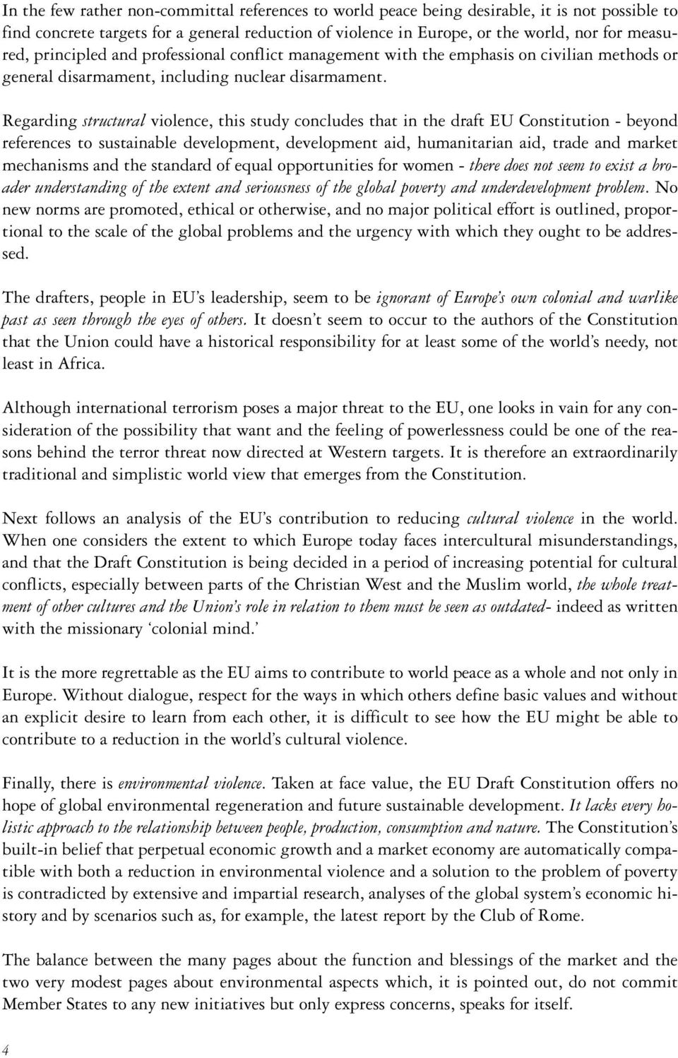 Regarding structural violence, this study concludes that in the draft EU Constitution - beyond references to sustainable development, development aid, humanitarian aid, trade and market mechanisms
