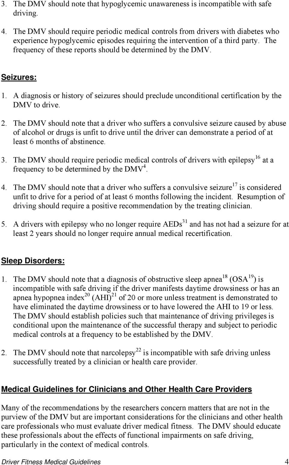 The frequency of these reports should be determined by the DMV. Seizures: 1. A diagnosis or history of seizures should preclude unconditional certification by the DMV to drive. 2.